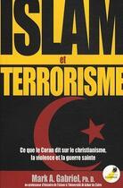 Couverture du livre « Islam et terrorisme ; ce que le Coran dit sur le christianisme, la violence et la guerre sainte » de Mark A. Gabriel aux éditions La Maison De La Bible