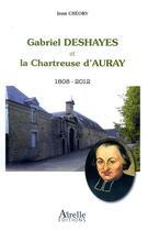 Couverture du livre « Gabriel Deshayes et la chartreuse d'Auray ; 1808-2012 » de Jean Cheory aux éditions Airelle