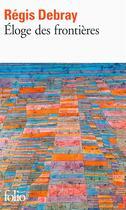 Couverture du livre « Éloge des frontières » de Regis Debray aux éditions Gallimard