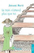 Couverture du livre « Le train n'attend plus que toi » de Josiane Hatte aux éditions Jets D'encre