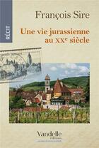 Couverture du livre « Une vie jurassienne au XXe siècle » de Francois Sire aux éditions Emmanuel Vandelle