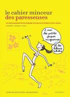 Couverture du livre « Le cahier minceur des paresseuses ; un programme pour perdre vos kilos superflus en 1 mois ! » de Marie Belouze-Storm aux éditions Marabout