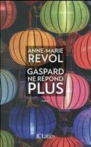 Couverture du livre « Gaspard ne répond plus » de Anne-Marie Revol aux éditions Lattes
