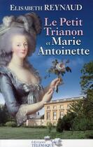 Couverture du livre « Le petit Trianon et Marie-Antoinette » de Elisabeth Reynaud aux éditions Telemaque