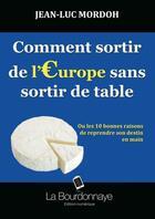 Couverture du livre « Comment sortir de l'Europe sans sortir de table » de Jean-Luc Mordoh aux éditions La Bourdonnaye