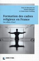 Couverture du livre « Formation des cadres religieux en France, une affaire d'Etat ? » de Anne-Laure Zwilling et Francis Messner aux éditions Labor Et Fides