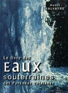 Couverture du livre « Le livre des eaux souterraines des Pyrénées catalanes » de Henri Salvayre et Urbe Condita aux éditions Trabucaire