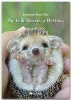Couverture du livre « The Little Mouse in The Kiwi t.1 » de Lawrence Saint Clar aux éditions Jepublie