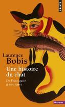 Couverture du livre « Une histoire du chat ; de l'Antiquité à nos jours » de Laurence Bobis aux éditions Points