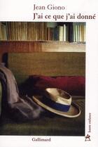 Couverture du livre « J'ai ce que j'ai donné » de Jean Giono aux éditions Gallimard