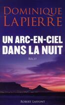 Couverture du livre « Un arc-en-ciel dans la nuit » de Dominique Lapierre aux éditions Robert Laffont