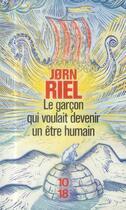 Couverture du livre « Le garçon qui voulait devenir un être humain » de Jorn Riel aux éditions 10/18