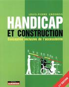Couverture du livre « Handicap et construction ; conception universelle de l'accessibilité (11e édition) » de Louis-Pierre Grosbois aux éditions Le Moniteur