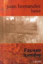 Couverture du livre « Fausse lumière » de Juan Hernandez Luna aux éditions L'ecailler Du Sud