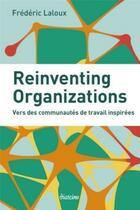 Couverture du livre « Reinventing organizations ; vers des communautés de travail inspirées » de Frederic Laloux aux éditions Diateino