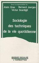 Couverture du livre « Sociologie des techniques de la vie quotidienne » de Victor Scardigli et Alain Gras et Bernard Joerges aux éditions L'harmattan