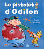 Couverture du livre « Le Pistolet D'Odilon » de Fanny Joly et Yves Calarnou aux éditions Milan