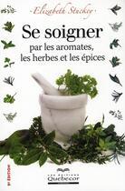 Couverture du livre « Se soigner par les aromates, les herbes et les épices (2e édition) » de Stuckey Elisabeth aux éditions Quebecor