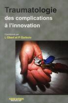 Couverture du livre « Traumatologie des complications à l'innovation » de Laurent Obert et Patrick Garbuio aux éditions Sauramps Medical