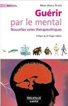Couverture du livre « Guérir par le mental ; nouvelles voies thérapeutiques » de Marie-Amelie Picard aux éditions Delville