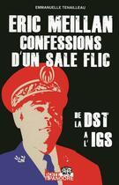 Couverture du livre « Confessions d'un sale flic ; de la DST à l'IGS » de Eric Meillan et Emmanuelle Tenailleau aux éditions La Boite A Pandore