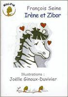 Couverture du livre « Irène et Zibor » de Francois Seine et Joelle Ginoux-Duvivier aux éditions Le Pre Du Plain