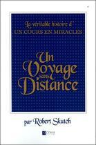 Couverture du livre « Un voyage sans distance ; la véritable histoire d'Un cours en miracles » de Robert Skutch aux éditions Octave