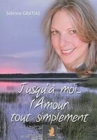 Couverture du livre « Jusqu'a moi...l'amour tout simplement » de Sabrina Gratias aux éditions Le Faucon D'or