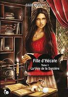 Couverture du livre « Fille d'Hécate t.1 ; la voie de la sorcière » de Cecile Guillot aux éditions Chat Noir