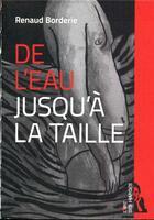 Couverture du livre « De l'eau jusqu'a la taille » de Renaud Borderie aux éditions L'ire Des Marges