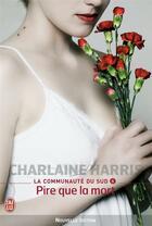 Couverture du livre « La communauté du sud t.8 ; pire que la mort » de Charlaine Harris aux éditions J'ai Lu