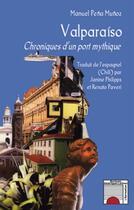 Couverture du livre « Valparaíso ; chroniques d'un port mythique » de Manuel Pena Munoz aux éditions L'harmattan
