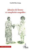 Couverture du livre « Jalousies de femme et complicités coupables » de Camille Nkoa Atenga aux éditions L'harmattan