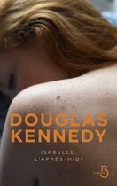 Couverture du livre « Isabelle, l'après-midi » de Douglas Kennedy aux éditions Belfond