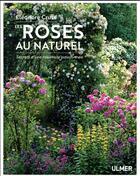 Couverture du livre « Les roses au naturel ; secrets d'une rosiériste passionnée » de Eleonore Cruse aux éditions Eugen Ulmer