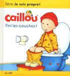Couverture du livre « CAILLOU ; Caillou ; fini les couches ! » de Christine L'Heureux et Pierre Brignaud et Gisele Legare et Marcel Depratto aux éditions Chouette