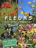 Couverture du livre « Fleurs Familieres Et Meconnues Du Massif Central » de Francis Debaisieux aux éditions Debaisieux