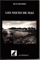 Couverture du livre « Les noces de Mai » de Jean Destree aux éditions Le Cormoran