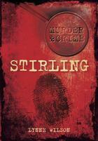 Couverture du livre « Murder & Crime: Stirling » de Wilson Lynne aux éditions History Press Digital
