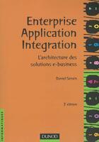 Couverture du livre « Enterprise Application Integration ; L'Architecture Des Solutions E-Busness » de Daniel Serain aux éditions Dunod