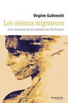 Couverture du livre « Les oiseaux migrateurs ; une traversée de la maladie de Parkinson » de Virginie Gutknecht aux éditions Empreinte Temps Present