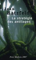 Couverture du livre « La stratégie des antilopes » de Jean Hatzfeld aux éditions Points