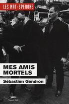 Couverture du livre « Mes amis mortels » de Sebastien Gendron aux éditions Toucan