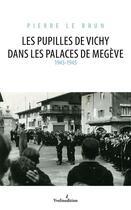 Couverture du livre « Les pupilles de Vichy dans les palaces de Megève ; 1943-1945 » de Pierre Lebrun aux éditions Yvelinedition