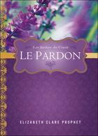 Couverture du livre « Le pardon ; les jardins du coeur » de Elizabeth Clare Prophet aux éditions Octave