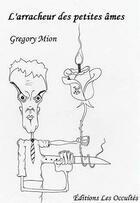 Couverture du livre « L'Arracheur Des Petites Ames » de Gregory Mion aux éditions Les Occultes