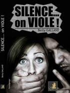 Couverture du livre « Silence... on viole ! » de Betty Galland aux éditions Le Faucon D'or