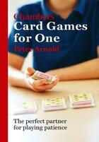 Couverture du livre « Chambers Card Games for One Ebook Epub » de Peter Arnold aux éditions Hodder Education Digital