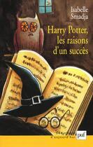 Couverture du livre « Harry Potter ; les raisons d'un succès » de Isabelle Smadja aux éditions Puf