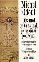 Couverture du livre « Dis-moi où tu as mal, je te dirai pourquoi » de Michel Odoul aux éditions Albin Michel